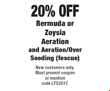 20% OFF Bermuda or Zoysia Aeration and Aeration/Over Seeding (fescue). New customers only. Must present coupon or mention code LFS2017.