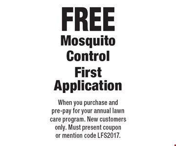 Free Mosquito Control. First Application. When you purchase and pre-pay for your annual lawn care program. New customers only. Must present coupon or mention code LFS2017.