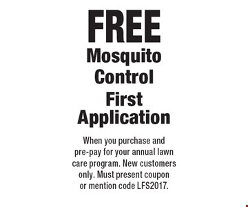 Free Mosquito ControlFirst Application. When you purchase and pre-pay for your annual lawn care program. New customers only. Must present coupon or mention code LFS2017.