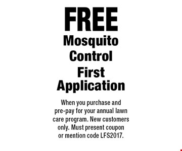 Free Mosquito Control First Application. When you purchase and pre-pay for your annual lawn care program. New customers only. Must present coupon or mention code LFS2017.