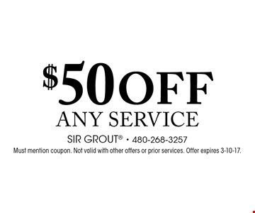 $50 off any service. Must mention coupon. Not valid with other offers or prior services. Offer expires 3-10-17.