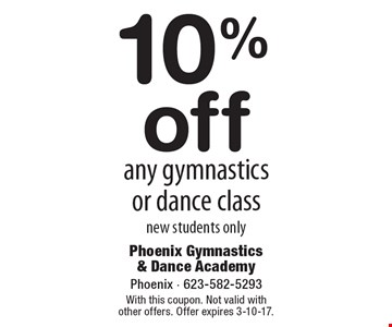 10% off any gymnastics or dance class new students only. With this coupon. Not valid with other offers. Offer expires 3-10-17.