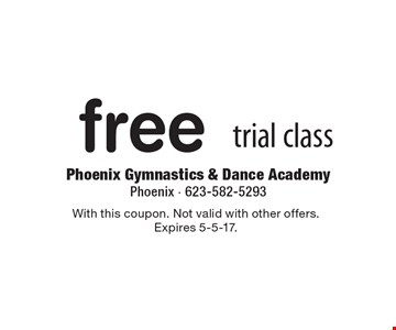 free trial class. With this coupon. Not valid with other offers. Expires 5-5-17.