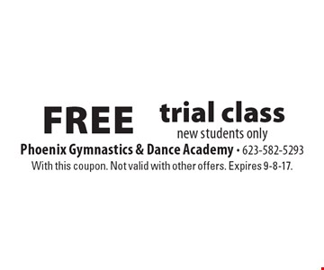 Free trial class. New students only. With this coupon. Not valid with other offers. Expires 9-8-17.