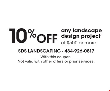 10% OFF any landscape design project of $500 or more. With this coupon. Not valid with other offers or prior services.