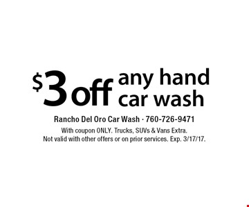 $3 off any hand car wash. With coupon ONLY. Trucks, SUVs & Vans Extra. Not valid with other offers or on prior services. Exp. 3/17/17.