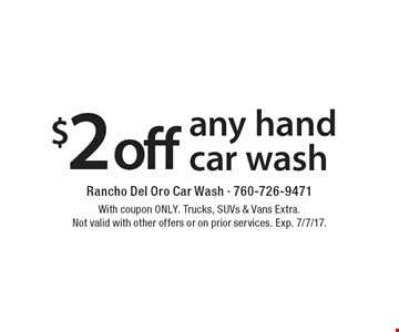 $2 off any hand car wash. With coupon ONLY. Trucks, SUVs & Vans Extra. Not valid with other offers or on prior services. Exp. 7/7/17.
