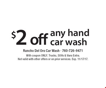 $2 off any hand car wash. With coupon ONLY. Trucks, SUVs & Vans Extra. Not valid with other offers or on prior services. Exp. 11/17/17.