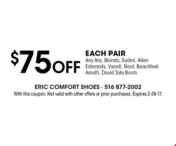 $75 Off EACH PAIR Any Ara, Biondo, Sudini, Allen Edmonds, Vaneli, Naot, Beautifeel, Amalfi, David Tate Boots. With this coupon. Not valid with other offers or prior purchases. Expires 2-28-17.