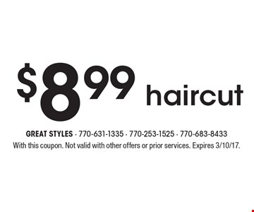 $8.99 haircut. With this coupon. Not valid with other offers or prior services. Expires 3/10/17.