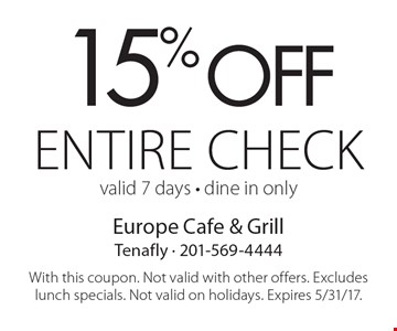 15% off entire check, valid 7 days - dine in only. With this coupon. Not valid with other offers. Excludes lunch specials. Not valid on holidays. Expires 5/31/17.