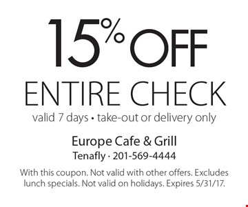 15% off entire check, valid 7 days - take-out or delivery only. With this coupon. Not valid with other offers. Excludes lunch specials. Not valid on holidays. Expires 5/31/17.
