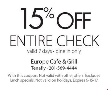 15% off entire check valid 7 days - dine in only. With this coupon. Not valid with other offers. Excludes lunch specials. Not valid on holidays. Expires 6-15-17.