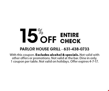 15% Off entire check. With this coupon. Excludes alcohol & specials. Not valid with other offers or promotions. Not valid at the bar. Dine in only. 1 coupon per table. Not valid on holidays. Offer expires 4-7-17.