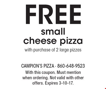 FREE small cheese pizza with purchase of 2 large pizzas. With this coupon. Must mention when ordering. Not valid with other offers. Expires 3-10-17.