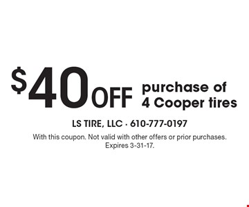 $40 off purchase of 4 Cooper tires. With this coupon. Not valid with other offers or prior purchases. Expires 3-31-17.