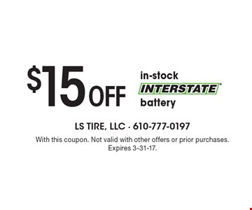 $15 off in-stock battery. With this coupon. Not valid with other offers or prior purchases. Expires 3-31-17.