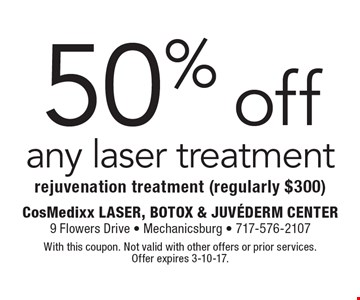 50% off any laser treatment rejuvenation treatment (regularly $300). With this coupon. Not valid with other offers or prior services. Offer expires 3-10-17.