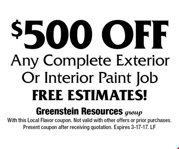 $500 Off Any Complete Exterior Or Interior Paint Job. Free Estimates! With this Local Flavor coupon. Not valid with other offers or prior purchases. Present coupon after receiving quotation. Expires 3-17-17. LF
