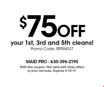 $75 off your 1st, 3rd and 5th cleans! Promo Code: Spring17. With this coupon. Not valid with other offers or prior services. Expires 3-10-17.