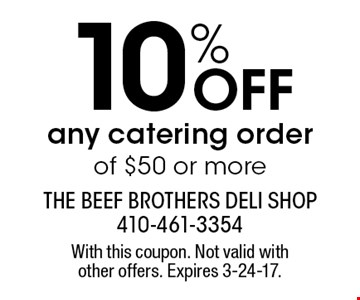 10% OFF any catering order of $50 or more. With this coupon. Not valid withother offers. Expires 3-24-17.