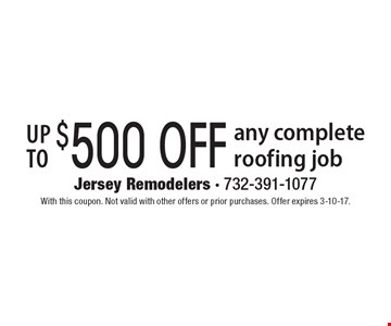 Up to $500 off any complete roofing job. With this coupon. Not valid with other offers or prior purchases. Offer expires 3-10-17.