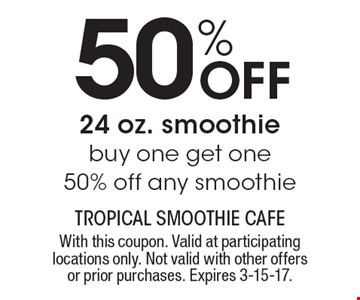 50% Off 24 oz. smoothie buy one get one 50% off any smoothie. With this coupon. Valid at participating locations only. Not valid with other offers or prior purchases. Expires 3-15-17.