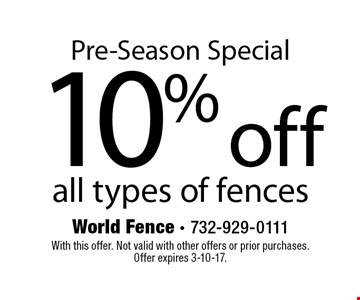 Pre-Season Special 10% off all types of fences. With this offer. Not valid with other offers or prior purchases.Offer expires 3-10-17.