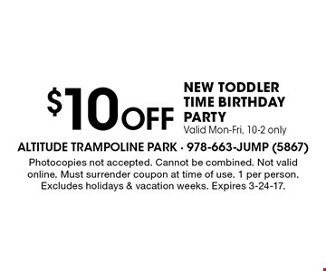 $10 off NEW toddler time birthday party. Valid Mon-Fri, 10-2 only. Photocopies not accepted. Cannot be combined. Not valid online. Must surrender coupon at time of use. 1 per person. Excludes holidays & vacation weeks. Expires 3-24-17.
