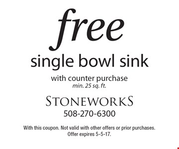 Free Single Bowl Sink with counter purchase. Min. 25 sq. ft. With this coupon. Not valid with other offers or prior purchases. Offer expires 5-5-17.