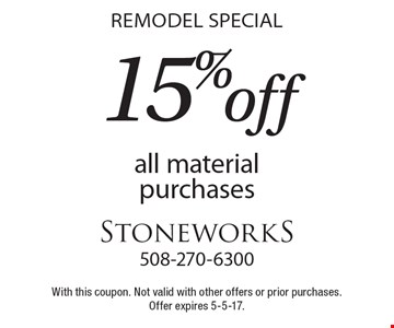 REMODEL SPECIAL 15% off all material purchases. With this coupon. Not valid with other offers or prior purchases. Offer expires 5-5-17.