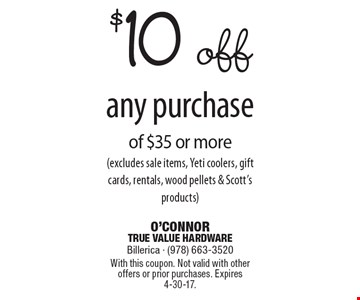 $10 off any purchase of $35 or more (excludes sale items, Yeti coolers, gift cards, rentals, wood pellets & Scott's products). With this coupon. Not valid with other offers or prior purchases. Expires 4-30-17.
