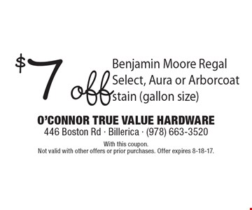 $7 off Benjamin Moore Regal Select, Aura or Arborcoat stain (gallon size). With this coupon. Not valid with other offers or prior purchases. Offer expires 8-18-17.
