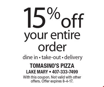 15% off your entire order dine in - take-out - delivery. With this coupon. Not valid with other offers. Offer expires 8-4-17.