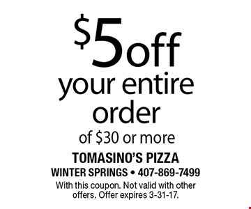 $5off your entire order of $30 or more. With this coupon. Not valid with other offers. Offer expires 3-31-17.