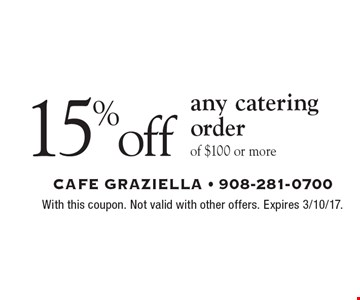 15% off any catering order of $100 or more. With this coupon. Not valid with other offers. Expires 3/10/17.