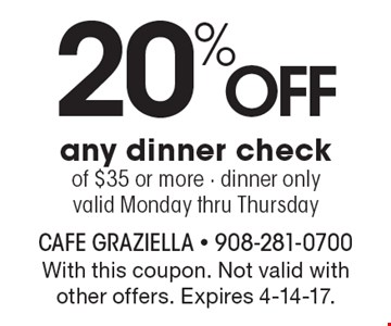 20% Off any dinner check of $35 or more, dinner only. Valid Monday thru Thursday. With this coupon. Not valid with other offers. Expires 4-14-17.