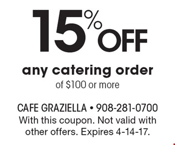 15% Off any catering order of $100 or more. With this coupon. Not valid with other offers. Expires 4-14-17.