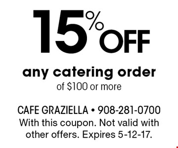 15% Off any catering order of $100 or more. With this coupon. Not valid with other offers. Expires 5-12-17.