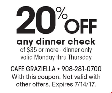 20% Off any dinner check of $35 or more - dinner only valid Monday thru Thursday. With this coupon. Not valid with other offers. Expires 7/14/17.