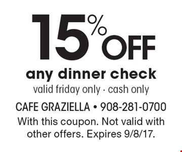 15% Off any dinner check valid Friday only. cash only. With this coupon. Not valid with other offers. Expires 9/8/17.