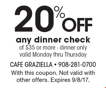 20% Off any dinner check of $35 or more - dinner only. valid Monday thru Thursday. With this coupon. Not valid with other offers. Expires 9/8/17.