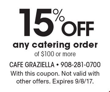 15% Off any catering order of $100 or more. With this coupon. Not valid with other offers. Expires 9/8/17.