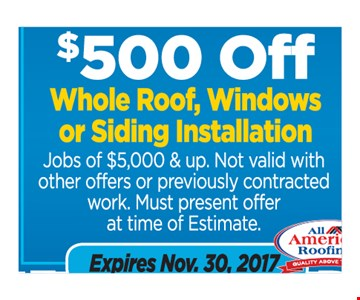 $500 off whole roof, windows or siding installation  jobs of $5,000 & up