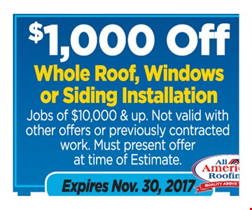 $1000 off whole roof, windows or siding installation,  jobs of $10,000 & up