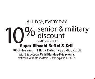 10% senior & military discount with valid I.D. With this coupon. Valid Monday-Friday only. Not valid with other offers. Offer expires 4/14/17.