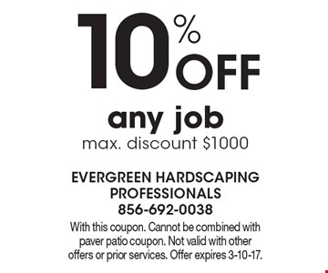 10% Off any job. Max. discount $1000. With this coupon. Cannot be combined with paver patio coupon. Not valid with other offers or prior services. Offer expires 3-10-17.