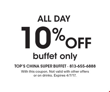 ALL DAY 10% Off buffet only. With this coupon. Not valid with other offers or on drinks. Expires 4/7/17.