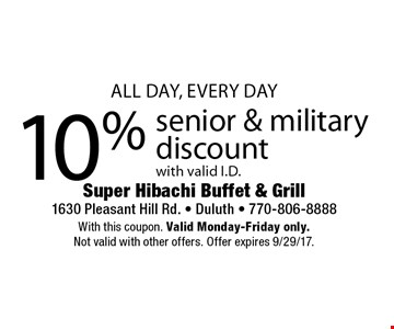 10% senior & military discount with valid I.D. With this coupon. Valid Monday-Friday only. Not valid with other offers. Offer expires 9/29/17.
