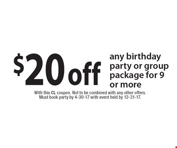 $20 off any birthday party or group package for 9 or more. With this CL coupon. Not to be combined with any other offers. Must book party by 4-30-17 with event held by 12-31-17.